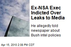 Ex-NSA Exec Indicted Over Leaks to Media