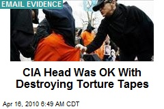 CIA Head Was OK With Destroying Torture Tapes