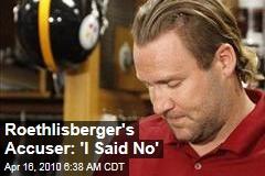Roethlisberger's Accuser: 'I Said No'