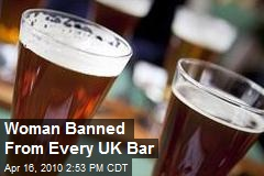 Woman Banned From Every UK Bar
