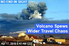 Volcano Spews Wider Travel Chaos