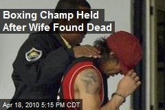 Boxing Champ Held After Wife Found Dead