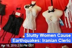 Slutty Women Cause Earthquakes: Iranian Cleric