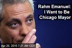 Rahm Emanuel: I Want to Be Chicago Mayor