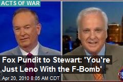 Fox Pundit to Stewart: 'You're Just Leno With the F-Bomb'