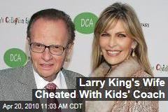 Larry King's Wife Cheated With Kids' Coach