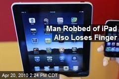 Man Robbed of iPad Also Loses Finger