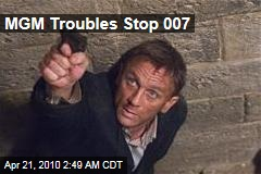 MGM Troubles Stop 007