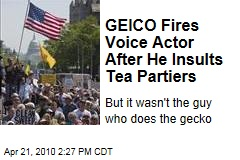 GEICO Fires Voice Actor After He Insults Tea Partiers