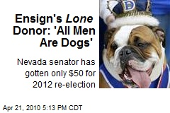 Ensign's Lone Donor: 'All Men Are Dogs'