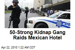 50-Strong Kidnap Gang Raids Mexican Hotel