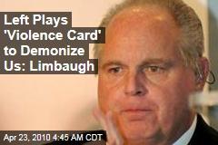Left Plays 'Violence Card' to Demonize Us: Limbaugh
