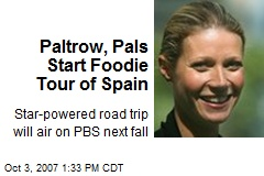 Paltrow, Pals Start Foodie Tour of Spain