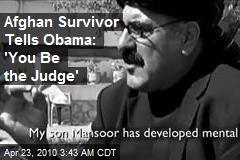 Afghan Survivor Tells Obama: 'You Be the Judge'