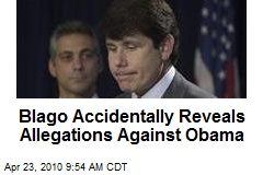 Blago Accidentally Reveals Allegations Against Obama