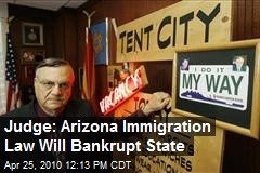 Judge: Arizona Immigration Law Will Bankrupt State