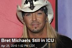 Bret Michaels Still in ICU