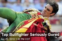 Top Bullfighter Seriously Gored