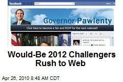 Would-Be 2012 Challengers Rush to Web