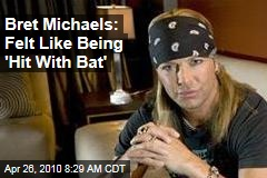 Bret Michaels: Felt Like Being 'Hit With Bat'