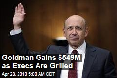 Goldman Gains $549M as Execs Are Grilled