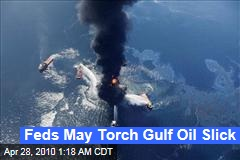 Feds May Torch Gulf Oil Slick