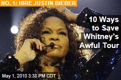 10 Ways to Save Whitney's Awful Tour