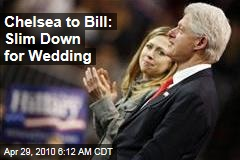 Chelsea to Bill: Slim Down for Wedding
