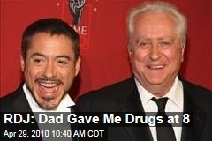 RDJ: Dad Gave Me Drugs at 8