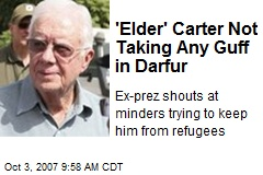 'Elder' Carter Not Taking Any Guff in Darfur