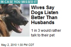 Wives Say Dogs Listen Better Than Husbands