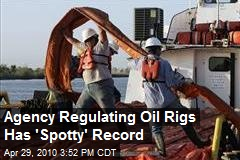 Agency Regulating Oil Rigs Has 'Spotty' Record
