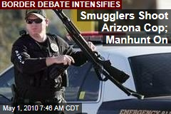 Ariz. Cop Shot By Smugglers; Manhunt on
