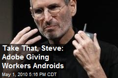 Take That Jobs: Adobe Employees To Get Android Phones