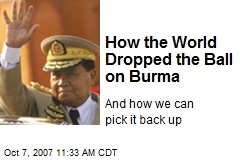 How the World Dropped the Ball on Burma
