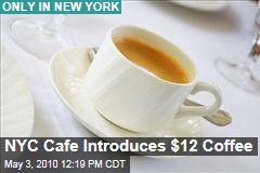 Only in NYC: Cafe Starts Selling $12 cup of coffee