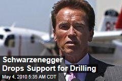 Schwarzenegger Drops Support for Drilling