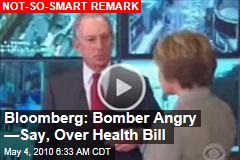 Bloomberg: Bomber Angry —Say, Over Health Bill