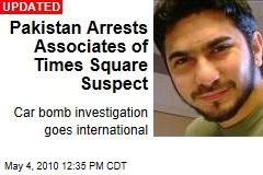 Pakistan Arrests Associates of Times Square Suspect