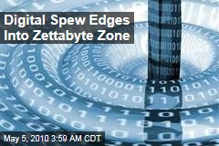 Digital Spew Edges Into Zettabyte Zone