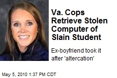 Va. Cops Retrieve Stolen Computer of Slain Student