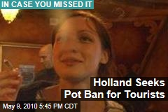 Holland Seeks Pot Ban for Tourists