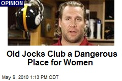 Old Jocks Club a Dangerous Place for Women
