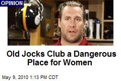 Old Jocks Club a Dangerous Place for Women