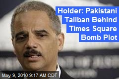 Holder: Pakistani Taliban Behind Times Square Bomb Plot
