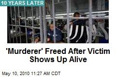 'Murderer' Freed After Victim Shows Up Alive