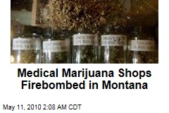 Medical Marijuana Shops Firebombed in Montana