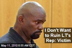 I Don't Want to Ruin LT's Rep: Victim