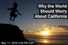 Why the World Should Worry About California