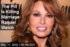 The Pill Is Killing Marriage: Raquel Welch